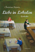Christian Maintz: Liebe in Lokalen